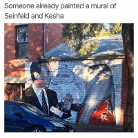 Dank, Seinfeld, and Kesha: Someone already painted a mural of  Seinfeld and Kesha ahahhaha