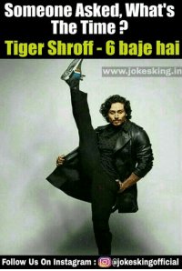 Instagram, Memes, and Tiger: Someone Asked What's  The Time  Tiger Shroff-65 baje hai  www.jokesking in  Follow Us on instagram  O ojokeskingofficial