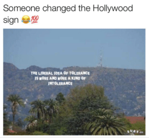 Anaconda, Tumblr, and Blog: Someone changed the Hollywood  sign  100  THE LIBERAL IDEA OF TOLERANCE  IS MORE AND MORE A KIND OF  INTOLERANCE  s UR F.co shohole:  @c-bassmeow did it.  SHS Hdhdhd