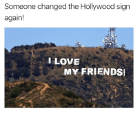 hollywood sign: Someone changed the Hollywood sign  again!  LOVE  MY FRIENDS