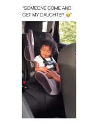 "Cute, Video, and Girl Memes: ""SOMEONE COME AND  GET MY DAUGHTER""  13 SO FREAKIN CUTE (video by: @thebarebabe)"