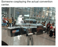 Dank Memes, Convention Center, and Someone: Someone cosplaying the actual convention  center.