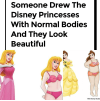 "Someone Drew The  Disney Princesses  With Normal Bodies  And They Look  Beautiful  Walt Disney Studio ""Normal"" bodies. Just because the majority of people is getting fatter and fatter doesnt mean its normal. Oh and way to exclude any other body type from the ""normal"" range. Then what are they? Abnormal? Just your average tumblr cancer post. They have a lot more pics of disney princesses with ""normal"" body types on this site; https:-moviepilot.com. This is feminism"