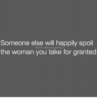 Life, Love, and Memes: Someone else will happily spoil  the woman you take for granted  REPOST IG:@SilentlySpokenProject AWOMANSWORTH❤ ____________________________________________ I will tell y'all reckless dudes this much....Enjoy it while it lasts because let your Good Woman cross paths with the few Good Men out there like myself & I promise I'll not only have you hating how happy I make her, how much She glows after getting touched behind closed doors by a real King (Because My Queen not only will be pampered & cater to but even in the bedroom my lady always gets comes first in all aspects🤔😉) but I'll have you regretting everyday you took her for granted 😂💯 RAISEYOURSTANDARDS CHANGETHETHINGSYOUCANCHANGE PATIENTLYAWAITTHELOVEYOUDESERVE ____________________________________________ ▪️PLEASE TAG QUEENS & KINGS WHO NEED THIS REMINDER ____________________________________________ STOPWHATYOUREDOINGRIGHTNOW For QUOTES-MESSAGES about LIFE & LOVE Follow One of the REALEST IG PAGE ever: FollowTheONLYSilentlySpokenProject ➕FOLLOWIG:@SilentlySpokenProject AMANWHOACTUALLYGETSIT💯 ____________________________________________ ITSAMANSJOBTOFINDHISQUEEN💯 REMAINSINGLEUNTILUKNOITSREAL YOUGOTTASPEAKTHINGSINTOEXISTENCE HAPPILYAFTERONEDAY FORHER LASTOFADYINGBREED YOUDESERVEBETTER EXCUSESNOTSOLDHERESORRY EXCUSESNOTSOLDORACCEPTED ITTAKESCOURAGETOLOVE ITTAKESCOURAGETOLOVEAGAIN SWYD AMANWHOACTUALLYGETSIT SILENTLYSPOKENFROMTHEHEART SILENTLYSPOKENPROJECT SSP THEONLYSSP LOVEQUOTES MRISAYWHATOTHERSWONT ITELLTHETRUTHNOTYOURTRUTH