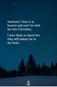 Christmas, Heaven, and Love: Someone I love is in  heaven and can't be with  me this Christmas.  I miss them so much but  they will always be in  my heart.