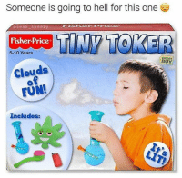 Memes, Fisher Price, and Hell: Someone is going to hell for this one  asean speezy  TINY TOKER  Fisher Price  5-10 Years  WORST  BUY  Clouds  FUN!  Includes: