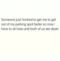 💀 @that_basic_bitchhh 💀: Someone just honked to get me to get  out of my parking spot faster so now  have to sit here until both of us are dead 💀 @that_basic_bitchhh 💀