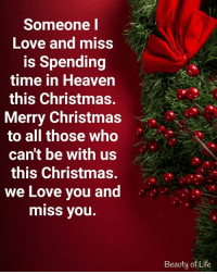 Someone L Love and Miss Is Spending Time in Heaven This Christmas Merry Christmas to All Those Who Can't Be With Us This Christmas We Love You and miSS You ...
