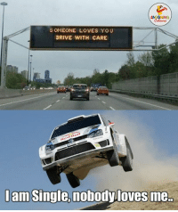 Drive, Indianpeoplefacebook, and Single: SOMEONE LOVES YOU  DRIVE WITH CARE  dam Single, nobodyloves me. Acha chalta hoon Duaaon mein yaad rakhna.. :V