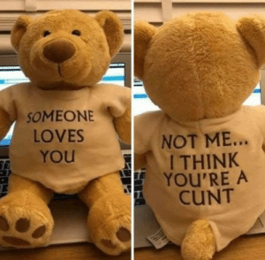 Cunt, Think, and You: SOMEONE  LOVES  You  NOT ME  I THINK  YOU'RE A  CUNT Its def not me!