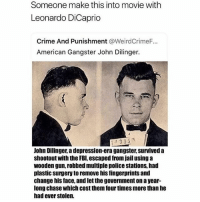 🤔🤔🤔 @epicfunnypage is literally the funniest page 👌🏻👌🏻: Someone make this into movie with  Leonardo DiCaprio  Crime And Punishment @WeirdCrimeF...  American Gangster John Dilinger.  14395  John Dilinger, a depression-era gangster, survived a  shootout with the FBI, escaped from jail using a  wooden gun, robbed multiple police stations, had  plastic surgery to remove his fingerprints and  change his face, and let the government on a year-  long chase which cost them four times more than he  had ever stolen. 🤔🤔🤔 @epicfunnypage is literally the funniest page 👌🏻👌🏻