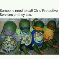Memes, 🤖, and Service: Someone need to call Child Protective  Services on they ass.  & TO Wtf