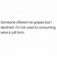 Memes, Wine, and Thank You: Someone offered me grapes butl  declined. l'm not used to consuming  wine in pill form No thank you 🙅🏼‍♀️🍇 Rp @thebasicbitchlife goodgirlwithbadthoughts 💅🏽
