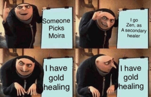Gold, Zen, and Healer: Someone  Picks  Moira  l go  Zen, as  A secondary  healer  Ihave  gold  healing  I have  gold  healing