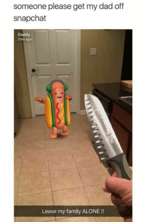 46 Images That Will Make You Die Laughing: someone please get my dad off  snapchat  Daddy  20m ago  Leave my family ALONE !! 46 Images That Will Make You Die Laughing