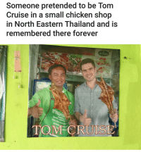 Memes, Tom Cruise, and Cruise: Someone pretended to be Tom  Cruise in a small chicken shop  in North Eastern Thailand and is  remembered there forever  BETAGRO  TOM RUIS Never forget. | For more @lei.ying.lo