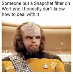 I'd watch it: Someone put a Snapchat filter on  Worf and I honestly don't know  how to deal with it  meitu I'd watch it