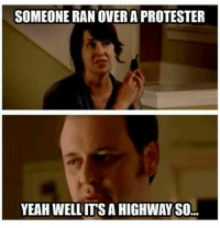 Play stupid games win stupid prizes.: SOMEONE RANOVER A PROTESTER  YEAH WELL ITSAHIGHWAYSO Play stupid games win stupid prizes.