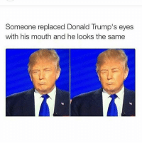 """Do a last """"Heil"""": Someone replaced Donald Trump's eyes  with his mouth and he looks the same Do a last """"Heil"""""""