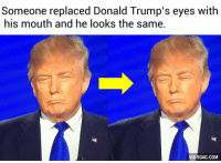 Donald Trump Mouth Eyes: Someone replaced Donald Trump's eyes with  his mouth and he looks the same.  VIA gGAG.COM