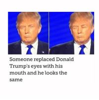 hate trump :P: Someone replaced Donald  Trump's eyes with his  mouth and he looks the  Sarme hate trump :P