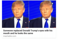 Donald Trump Mouth Eyes: Someone replaced Donald Trump's eyes with his  mouth and he looks the same  mashable com
