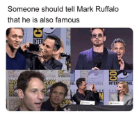 famous: Someone should tell Mark Ruffalo  that he is also famous  INTERNAT  İATIONAL INTERNATION  20  2CON  IAL  RAIONAL INTER NAL  NTERNA