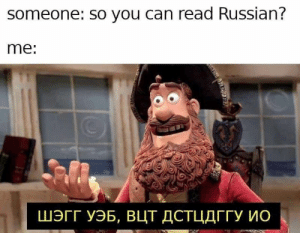 Dank Memes, Russian, and Can: someone: so you can read Russian?  me: