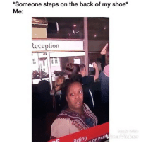 Funny, Back, and Shoe: *Someone steps on the back of my shoe*  Me:  teception  띄  Ba  ildingOF PAR 😂😂