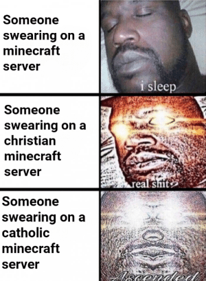 Actually religious by krzysk_1 FOLLOW 4 MORE MEMES.: Someone  swearing on a  minecraft  server  i sleep  Someone  swearing on a  christian  minecraft  server  real siit  Someone  swearing on a  catholic  minecraft  server  eended Actually religious by krzysk_1 FOLLOW 4 MORE MEMES.