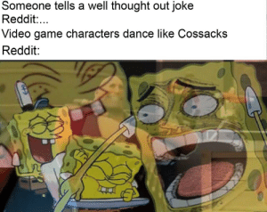 Someone Tells A Well Thought Out Joke Reddit Video Game Characters Dance Like Cossacks Reddit What S The Big Deal Reddit Meme On Me Me