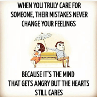 Dekh Bhai, International, and Hai: SOMEONE, THEIR MISTAKES NEVER  CHANGE YOUR FEELINGS  eLOVECONNECTIONL  BECAUSE IT'S THE MIND  THAT GETS ANGRY BUT THE HEARTS  STILL CARES Dil badi nadaan hai!