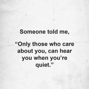 """https://t.co/zUt6p76nAU: Someone told me,  """"Only those who care  about you, can hear  you when you' re  quiet."""" https://t.co/zUt6p76nAU"""