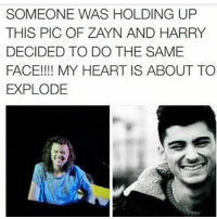 Memes, Heart, and Back: SOMEONE WAS HOLDING UP  THIS PIC OF ZAYN AND HARRY  DECIDED TO DO THE SAME  FACE!!!! MY HEART IS ABOUT TO  EXPLODE Can they come back already