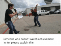 Better yet, someone who DOES watch Achievement Hunter explain this.  ~The Tomorrow Knight: Someone who doesn't watch achievement  hunter please explain this Better yet, someone who DOES watch Achievement Hunter explain this.  ~The Tomorrow Knight