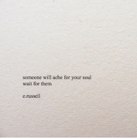 Soul, Will, and Them: someone will ache for your soul  wait for them  e.russell
