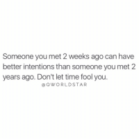 """Memes, History, and Mean: Someone you met 2 weeks ago can have  better intentions than someone you met 2  years ago. Don't let time fool you  @QWORLDSTAR """"History doesn't mean sh*t...chemistry does..."""" 🙌💯 @QWorldstar https://t.co/Z4NzRhfVyk"""