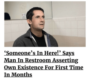 meirl: 'Someone's In Here!' Says  Man In Restroom Asserting  Own Existence For First Time  In Months meirl