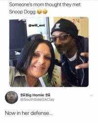 @snoopdogg: Someone's mom thought they met  Snoop Dogg  2/S4  @will_ent  Big Homie :-  @SouthSideGAClay  Now in her defense... @snoopdogg