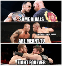 Life, Memes, and Wrestling: SOMERIVALS  @HE WHO LIKES SASHA  ARE MEANT.TO  FIGHT FOREVER What do u think is the greatest rivalry of all time? I gotta go with Rock and Austin they fought in 3 huge mania matches plus it was during the biggest and most popular era of wrestling ever. 2 absolute icons with amazing larger than life characters that took the business to the height of its popularity. wwe wwememe wwememes therock dwaynejohnson dwaynetherockjohnson attitudeera justbringit stonecold stonecoldsteveaustin austin316 johncena youcantseeme randyorton rko samizayn kevinowens wrestler wrestling prowrestling professionalwrestling wweuniverse wwenetwork wwesuperstars raw smackdown wweraw smackdownlive sdlive wrestlemania