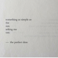 Perfect Date: something as simple as  the  sun  asking me  out.  the perfect date