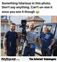 Memes, Hilarious, and Say Anything...: Something hilarious in this photo.  Don't say anything. Can't un-see it  once you see it though  The Intemet Scavengers <p>Humorous memes and pics  Your Tuesday guffaws are here  PMSLweb </p>