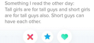 Girls, Can, and Flags: Something I read the other day:  Tall girls are for tall guys and short girls  are for tall guys also. Short guys can  have each other. The reddest of flags?