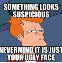 Suspicious Face Meme: SOMETHING LOOKS  SUSPICIOUS  NEVERMIND ITIS JUST  YOUR UGLY FACE