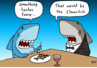 Funny, Fish, and Clown: something  tastes  funny  That would be  the clown fish  Phil