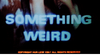 Weird, Copyright, and All: SOMETHING  WEIRD  COPYRIGHT HIJR-LEW 1967 ALL RIGHTS RESERVED
