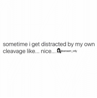 Funny, Memes, and Sarcasm: sometime i get distracted by my own  cleavage like  nice... @sarcasm only ⠀