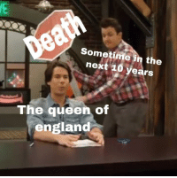 England, Queen, and Dank Memes: Sometime in the  next 10 years  The queen of  england