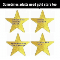 Things I pride myself on throughout summer. Follow @9gag - - - 9gag pride goldstar achievement: Sometimes adults need gold stars too  u only cried like  once today  that's fab.  look at u  eatin food  u got outside today  that's so awesome  u put on pants  yayu Things I pride myself on throughout summer. Follow @9gag - - - 9gag pride goldstar achievement