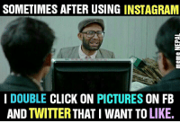 Who else?: SOMETIMES AFTER USING INSTAGRAM  I DOUBLE  CLICK ON  PICTURES  ON FB  AND TWITTER THAT I WANT TO LIKE. Who else?
